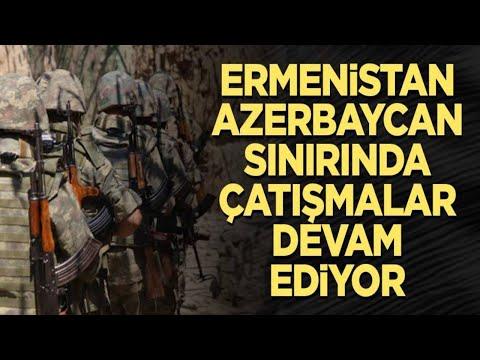 Ermenistan-Azerbaycan sınırında çatışmalar devam ediyor!