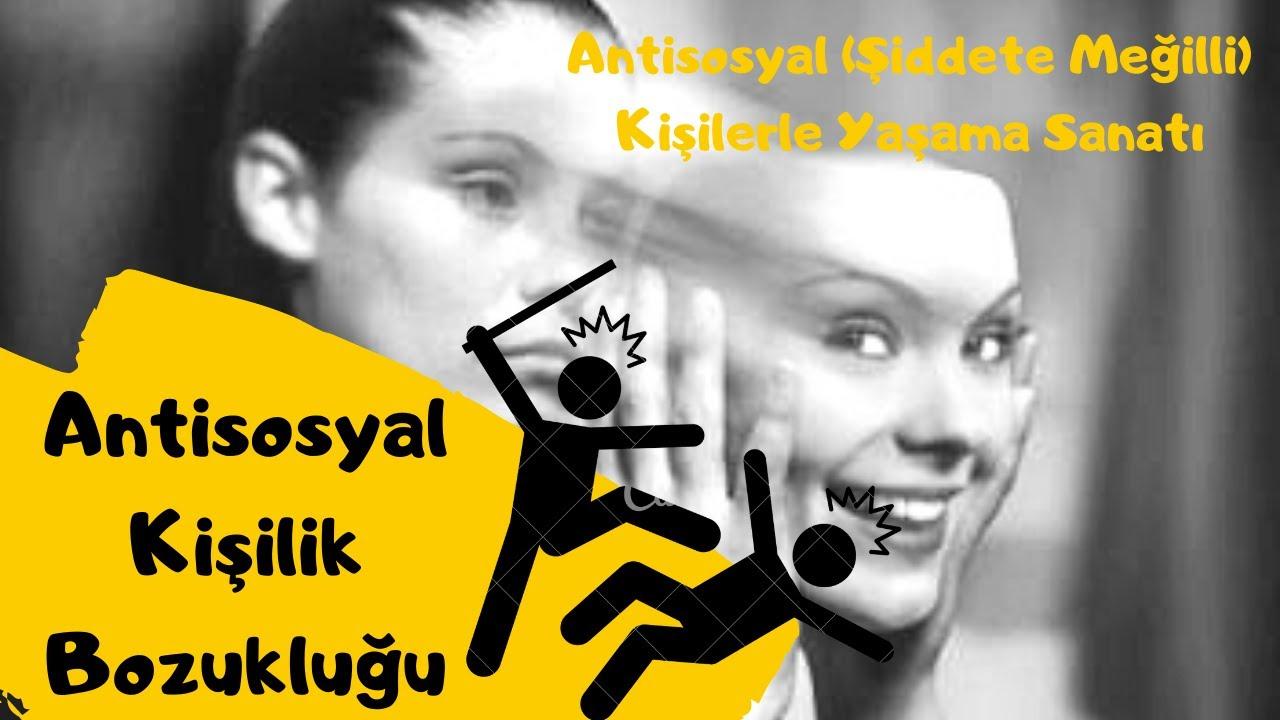 Antisosyal Kişilik Bozukluğu / Psikolojik Şiddetten Kurtulma Yolları